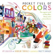 Pocket Full of Colors: The Magical World of Mary Blair, Disney Artist Extraordinaire, Hardcover