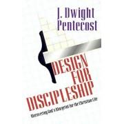 Design for Discipleship: Discovering God's Blueprint for the Christian Life, Paperback/J. Dwight Pentecost