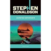 Puterea salvatoare (Al treilea volum din seria Cronicile lui Thomas Covenant, Necredinciosul)/Stephen Donaldson
