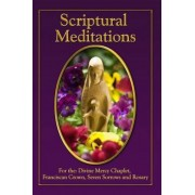 Scriptural Meditations: For the Divine Mercy Chaplet, Franciscan Crown, Seven Sorrows and Rosary, Paperback