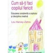 Cum Sa-Ti Faci Copilul Fericit - Lou Harvey-Zahra