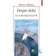 Despre doliu. Un an din viata lui Leon W. - Mircea Mihaies