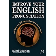 Improve Your English Pronunciation and Learn Over 500 Commonly Mispronounced Words, Paperback/Jakub Marian
