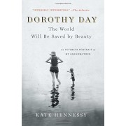 Dorothy Day: The World Will Be Saved by Beauty: An Intimate Portrait of My Grandmother, Paperback