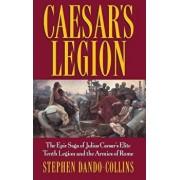 Caesar's Legion: The Epic Saga of Julius Caesar's Elite Tenth Legion and the Armies of Rome, Hardcover/Stephen Dando-Collins