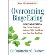 Overcoming Binge Eating, Second Edition: The Proven Program to Learn Why You Binge and How You Can Stop, Paperback/Christopher G. Fairburn