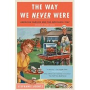 The Way We Never Were: American Families and the Nostalgia Trap, Paperback/Stephanie Coontz