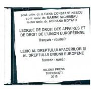 Lexic al dreptului afacerilor si al dreptului Uniunii Europene/Lexique de droit des affaires et de droit de l'Union Europeenne francais roumain CD/Ileana Constantinescu, Marine Michineu, Adriana Motatu