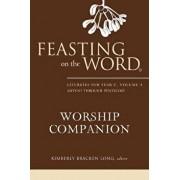 Feasting on the Word Worship Companion: Liturgies for Year C, Volume 1: Advent Through Pentecost, Hardcover/Kimberly Bracken Long