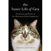 The Inner Life of Cats: The Science and Secrets of Our Mysterious Feline Companions, Hardcover