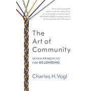 The Art of Community: Seven Principles for Belonging, Paperback/Charles Vogl
