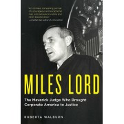 Miles Lord: The Maverick Judge Who Brought Corporate America to Justice, Hardcover
