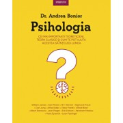 Psihologia. Cei mai importanti teoreticieni, teorii clasice si cum te pot ajuta acestea sa intelegi lumea/Dr. Andrea Bonior