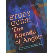 Study Guide: The Agenda of Angels: What the Holy Ones Want You to Know about the Next Move of God, Paperback/Kevin L. Zadai Th D.