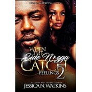 When the Side Ngga Catch Feelings 2: The Finale, Paperback/Jessica N. Watkins