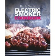 Electric Smoker Cookbook: Electric Smoker Recipes, Tips, and Techniques to Smoke Meat Like a Pitmaster, Paperback/Hank Dunn