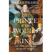 Prince Who Would Be King, Paperback/Sarah Fraser