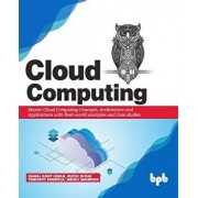 Cloud Computing: Master the Concepts, Architecture and Applications with Real-world examples and Case studies, Paperback/Ruchi Doshi