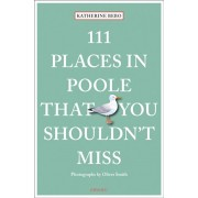 111 Places in Poole That You Shouldn't Miss, Paperback/Katherine Bebo