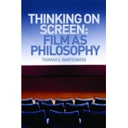 Thinking on Screen: Film as Philosophy, Paperback/Thomas E. Wartenberg