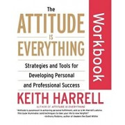 The Attitude Is Everything Workbook: Strategies and Tools for Developing Personal and Professional Success, Paperback/Keith Harrell