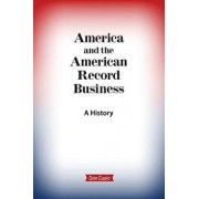 America and the American Record Business: A History, Paperback/Don Cusic