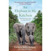 An Elephant in My Kitchen: What the Herd Taught Me about Love, Courage and Survival, Hardcover/Francoise Malby-Anthony