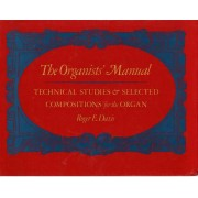 The Organists' Manual: Technical Studies & Selected Compositions for the Organ