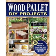Wood Pallet DIY Projects - 20 Building Projects to Enrich Your Home, Your Heart & Your Community (Fitzberger Steve)(Paperback) (9781565239302)