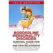 Borderline Personality Disorder Survival Guide for You and Your Relationship: Manage, Treat and Recover BPD Through the Power of Dialectical Behaviora, Paperback/Julie Griffiths