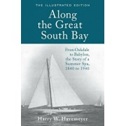 Along the Great South Bay (Illustrated Edition): From Oakdale to Babylon, the Story of a Summer Spa, 1840 to 1940, Paperback/Harry W. Havemeyer