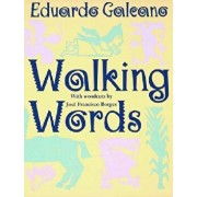 Walking Words: With Woodcuts by Jose Francisco Borges, Paperback/Eduardo Galeano