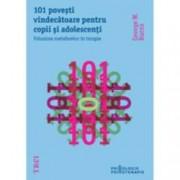 101 povesti vindecatoare pentru copii si adolescenti. Folosirea metaforelor in terapie