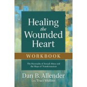 Healing the Wounded Heart Workbook: The Heartache of Sexual Abuse and the Hope of Transformation, Paperback