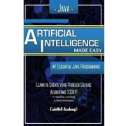 Java Artificial Intelligence: Made Easy, W/ Java Programming; Learn to Create Your Problem Solving Algorithms! Today! W/ Machine Learning & Data, Paperback/Code Well Academy
