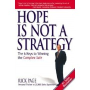 Hope Is Not a Strategy: The 6 Keys to Winning the Complex Sale, Paperback
