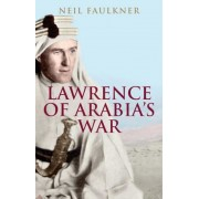 Lawrence of Arabia's War: The Arabs, the British and the Remaking of the Middle East in WWI, Paperback