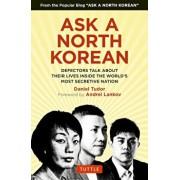 Ask a North Korean: Defectors Talk about Their Lives Inside the World's Most Secretive Nation, Hardcover/Daniel Tudor
