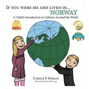If You Were Me and Lived In... Norway: A Child's Introduction to Cultures Around the World, Hardcover/Carole P. Roman