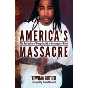America's Massacre: The Audacity of Despair and a Message of Hope, Paperback/Tewhan Butler