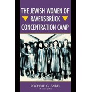 The Jewish Women of Ravensbruck Concentration Camp, Paperback/Rochelle G. Saidel