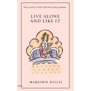 Live Alone and Like It: The Classic Guide for the Single Woman