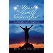 How I Heard the Audible Voice of God: How I Heard the Audible Calling of God, Paperback/Jason Alphonso Moye
