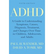 ADHD: A Guide to Understanding Symptoms, Causes, Diagnosis, Treatment, and Changes Over Time in Children, Adolescents, and a, Paperback