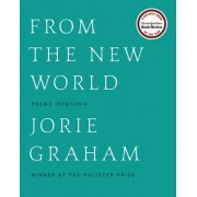 From the New World (Los Angeles Times Book Award: Poetry): Poems 1976-2014