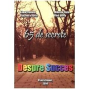 Despre Succes. 65 De Secrete - Alina Croitoru Mihaela Cretu Ruxandra David Irina Velea
