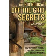 The Big Book of Off-The-Grid Secrets: How to Protect Yourself and Your Family in the Coming Hard Times - Volume 2, Paperback/Solutions from Science