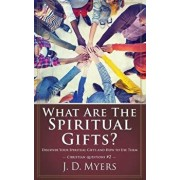 What Are the Spiritual Gifts?: Discover Your Spiritual Gifts and How to Use Them, Paperback/J. D. Myers