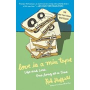 Love Is a Mix Tape: Life and Loss, One Song at a Time, Paperback/Rob Sheffield