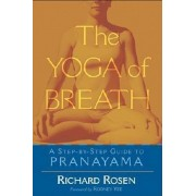 The Yoga of Breath: A Step-By-Step Guide to Pranayama, Paperback/Richard Rosen